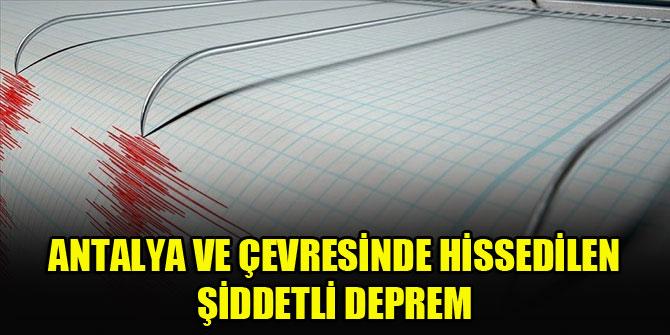 Antalya ve çevresinde hissedilen şiddetli deprem