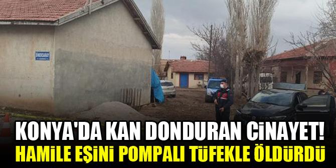 Konya'da kan donduran cinayet! Hamile eşini pompalı tüfekle öldürdü