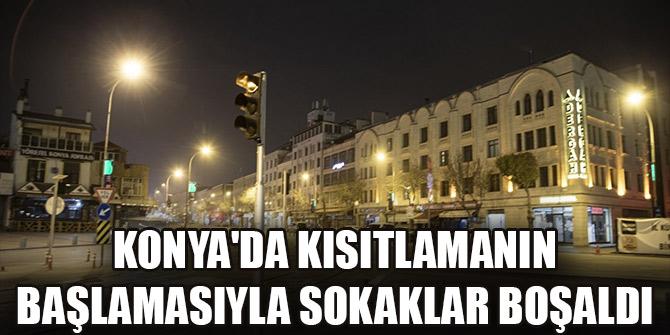 Konya'da kısıtlamanın başlamasıyla sokaklar boşaldı