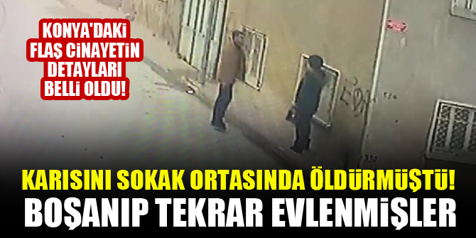 Konya'daki flaş cinayetin detayları belli oldu! Boşanıp tekrar evlenmişler