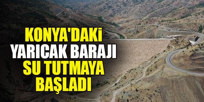 Konya'daki Yarıcak Barajı su tutmaya başladı