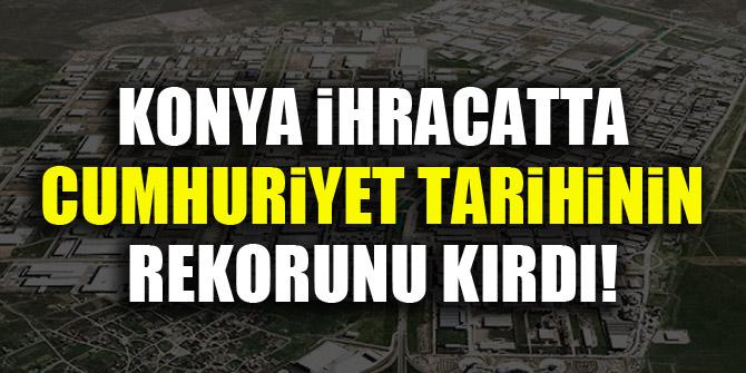 Konya ihracatta Cumhuriyet tarihinin rekorunu kırdı!