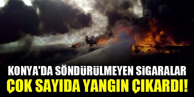 Konya'da söndürülmeyen sigaralar çok sayıda yangın çıkardı!