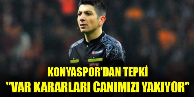 """Konyaspor'dan tepki """"VAR kararları canımızı yakıyor"""""""