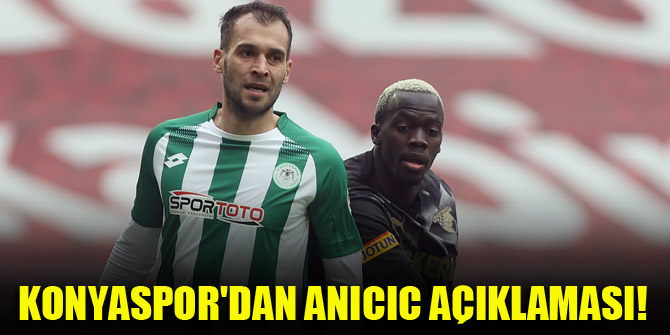 Konyaspor'dan Anicic açıklaması!