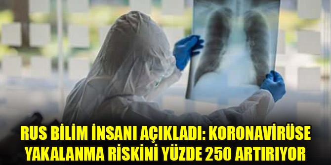 Rus bilim insanı açıkladı: Koronavirüse yakalanma riskini yüzde 250 artırıyor