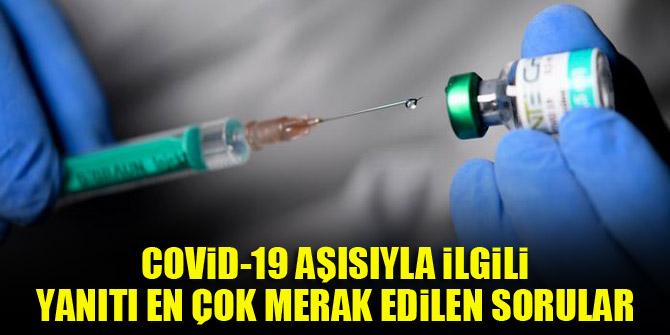 Covid-19 aşısıyla ilgili yanıtı en çok merak edilen sorular