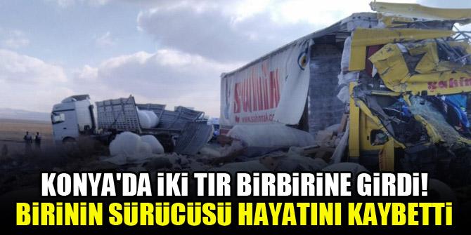 Konya'da iki TIR birbirine girdi! Birinin sürücüsü hayatını kaybetti