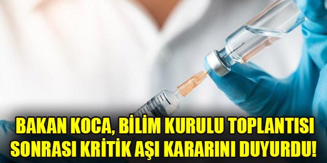 Bakan Koca, Bilim Kurulu Toplantısı sonrası kritik aşı kararını duyurdu!
