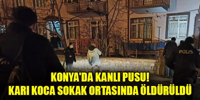 Konya'da kanlı pusu! Karı koca sokak ortasında öldürüldü