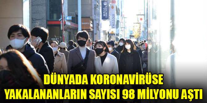 Dünyada koronavirüse yakalananların sayısı 98 milyonu aştı
