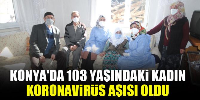 Konya'da 103 yaşındaki kadın, koronavirüs aşısı oldu