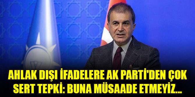 Ahlak dışı ifadelere AK Parti'den çok sert tepki: Buna müsaade etmeyiz...