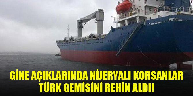 Gine açıklarında Nijeryalı korsanlar Türk gemisi rehin aldı!