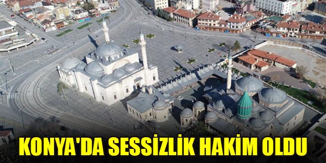 Konya'da cadde ve sokaklarda sessizlik hakim