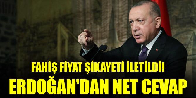 Fahiş fiyat şikayeti iletildi! Erdoğan'dan net cevap