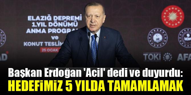 Başkan Erdoğan 'Acil' dedi ve duyurdu: Hedefimiz 5 yılda tamamlamak