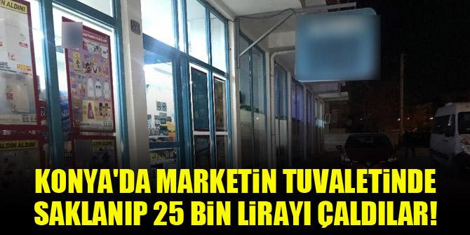 Konya'da marketin tuvaletinde saklanıp 25 bin lirayı çaldılar!