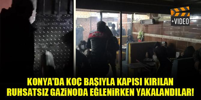 Konya'da Koç başıyla kapısı kırılan ruhsatsız gazinoda eğlenirken yakalandılar!
