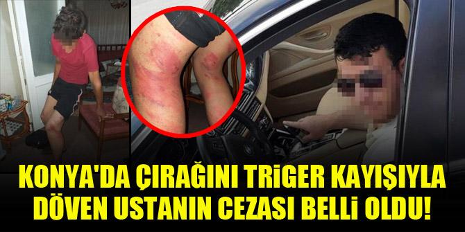 Konya'da çırağını triger kayışıyla döven ustanın cezası belli oldu!