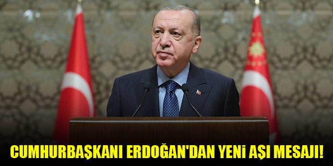 Cumhurbaşkanı Erdoğan'dan yeni aşı mesajı!