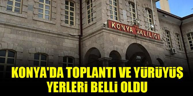 Konya'da toplantı ve yürüyüş yerleri belli oldu