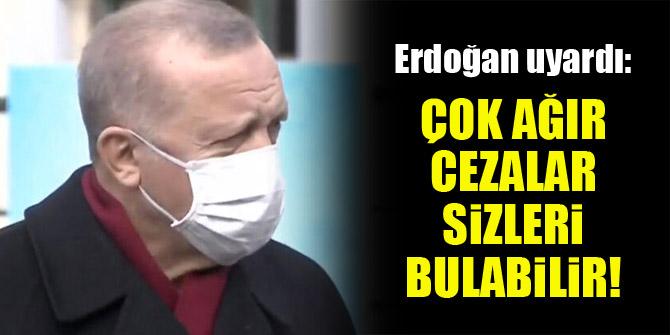"""Erdoğan uyardı! """"Çok ağır cezalar sizleri bulabilir"""""""