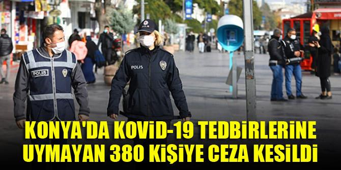 Konya'da Kovid-19 tedbirlerine uymayan 380 kişiye ceza kesildi