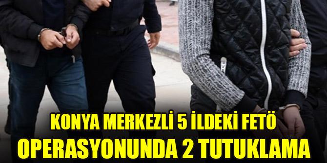 Konya merkezli 5 ildeki FETÖ operasyonunda 2 tutuklama