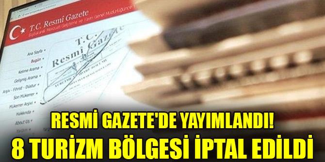 Resmi Gazete'de yayımlandı! 8 turizm bölgesi iptal edildi