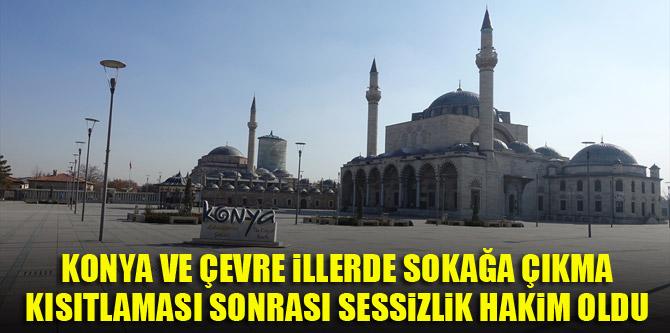 Konya'da sokağa çıkma kısıtlaması sonrası sessizlik hakim oldu