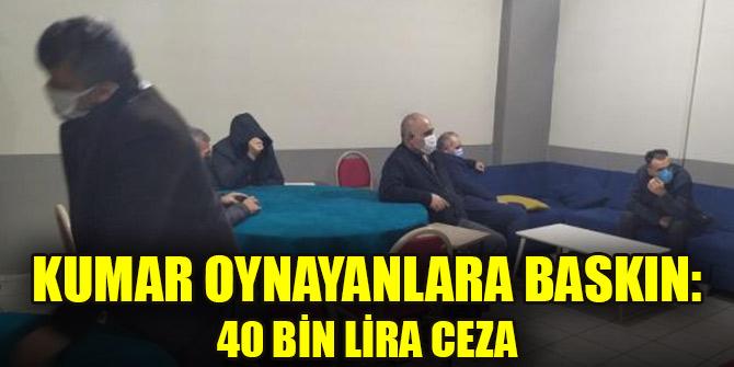 Kumar oynayanlara baskın: 40 bin lira ceza