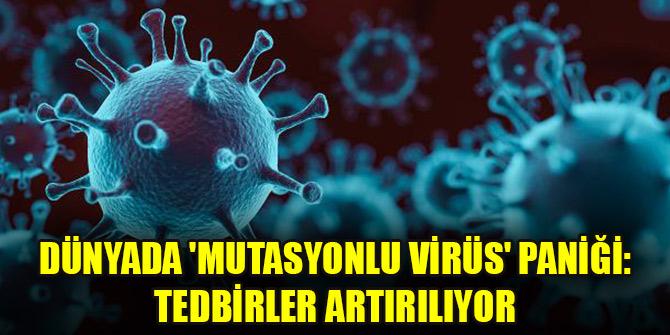 Dünyada 'mutasyonlu virüs' paniği: Tedbirler artırılıyor