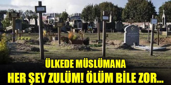 Ülkede Müslümana her şey zulüm! Ölüm bile zor...