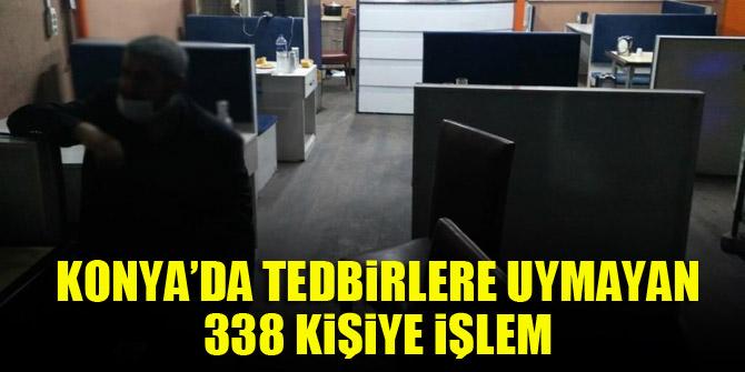 Konya'da tedbirlere uymayan 338 kişiye işlem