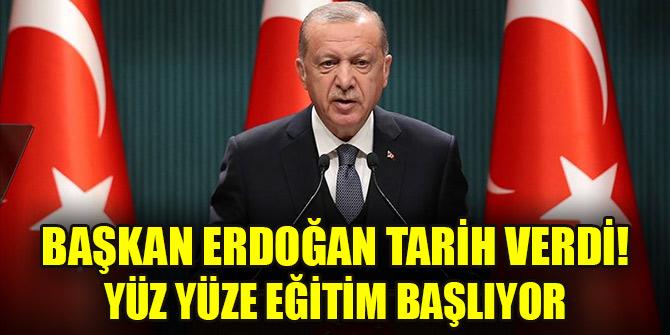 Cumhurbaşkanı Erdoğan tarih verdi! Yüz yüze eğitim başlıyor