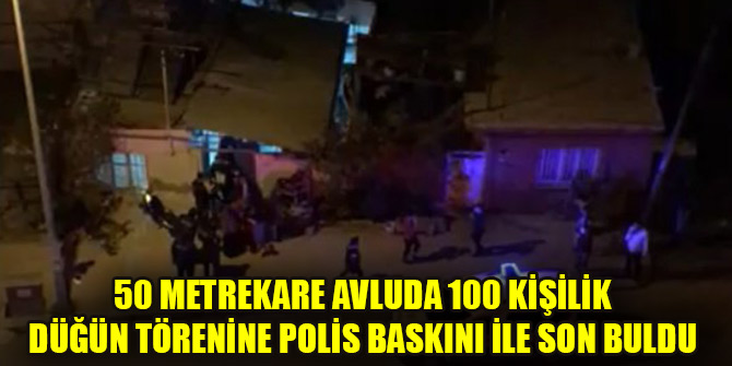 50 metrekare avluda 100 kişilik düğün törenine polis baskını ile son buldu