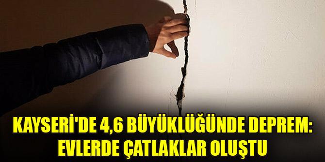 Kayseri'de 4,6 büyüklüğünde deprem: Evlerde çatlaklar oluştu