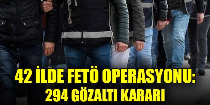 42 ilde FETÖ operasyonu: 294 gözaltı kararı