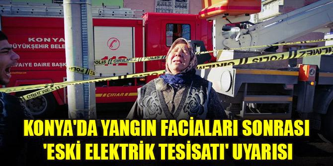 Konya'da yangın facialarısonrası 'eski elektrik tesisatı' uyarısı