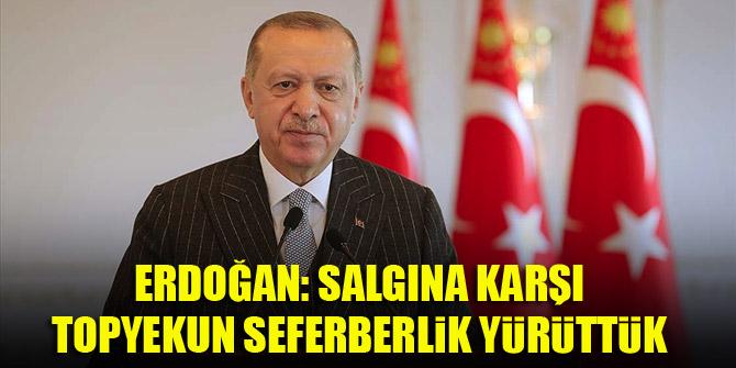 Erdoğan: Salgına karşı topyekun bir seferberlik yürüttük