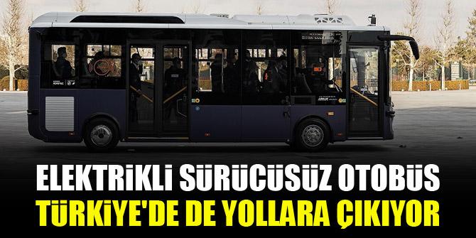 Elektrikli sürücüsüz otobüs Türkiye'de de yollara çıkıyor