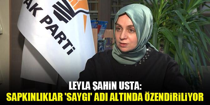 Leyla Şahin Usta: Sapkınlıklar 'saygı' adı altında özendiriliyor