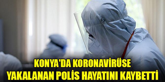 Konya'da koronavirüse yakalanan polis hayatını kaybetti