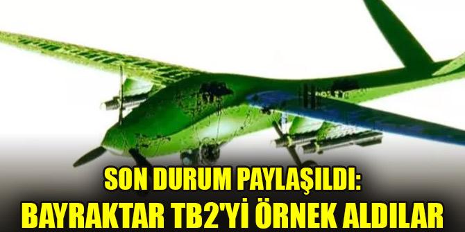 Son durum paylaşıldı: Bayraktar TB2'yi örnek aldılar