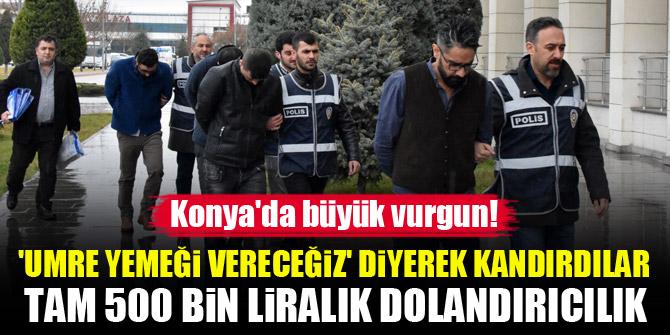 Konya'da büyük vurgun! Tam 500 bin liralık dolandırıcılık yapmışlar
