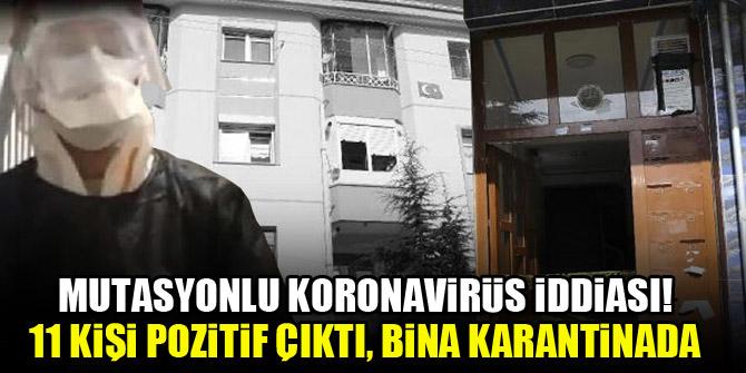 Mutasyonlu koronavirüs iddiası! 11 kişi pozitif çıktı, bina karantinada