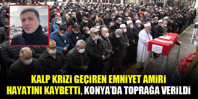 Kalp krizi geçiren emniyet amiri hayatını kaybetti, Konya'da toprağa verildi