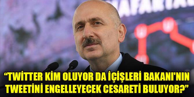 Bakan Karaismailoğlu: Twitter kim oluyor da İçişleri Bakanı'nın tweetini engelleyecek cesareti buluyor?