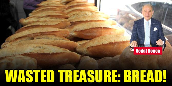 Wasted treasure: bread!